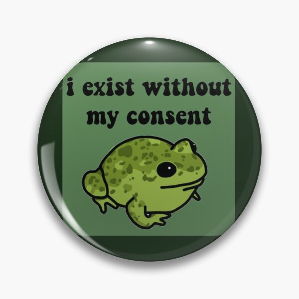 I Exist Without My Consent Frog Pin