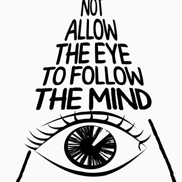 Do not allow the eye to fool the mind by artemisd