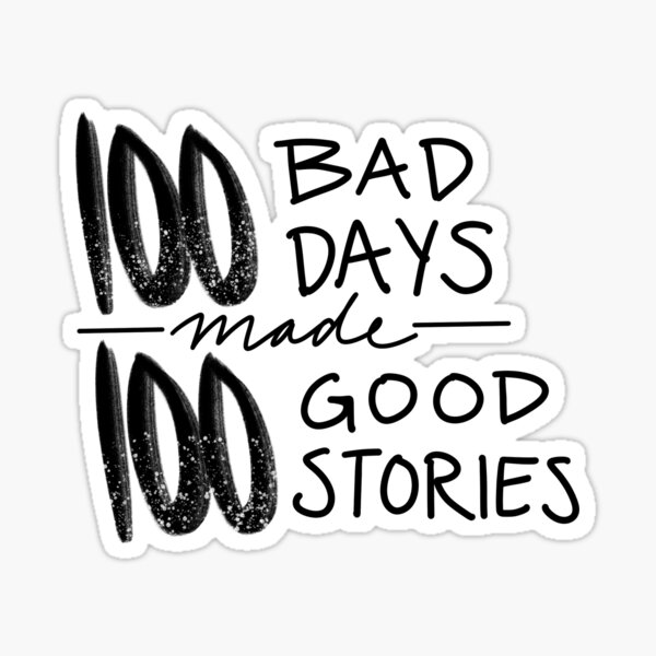 100 Bad Days made 100 Good Stories Sticker
