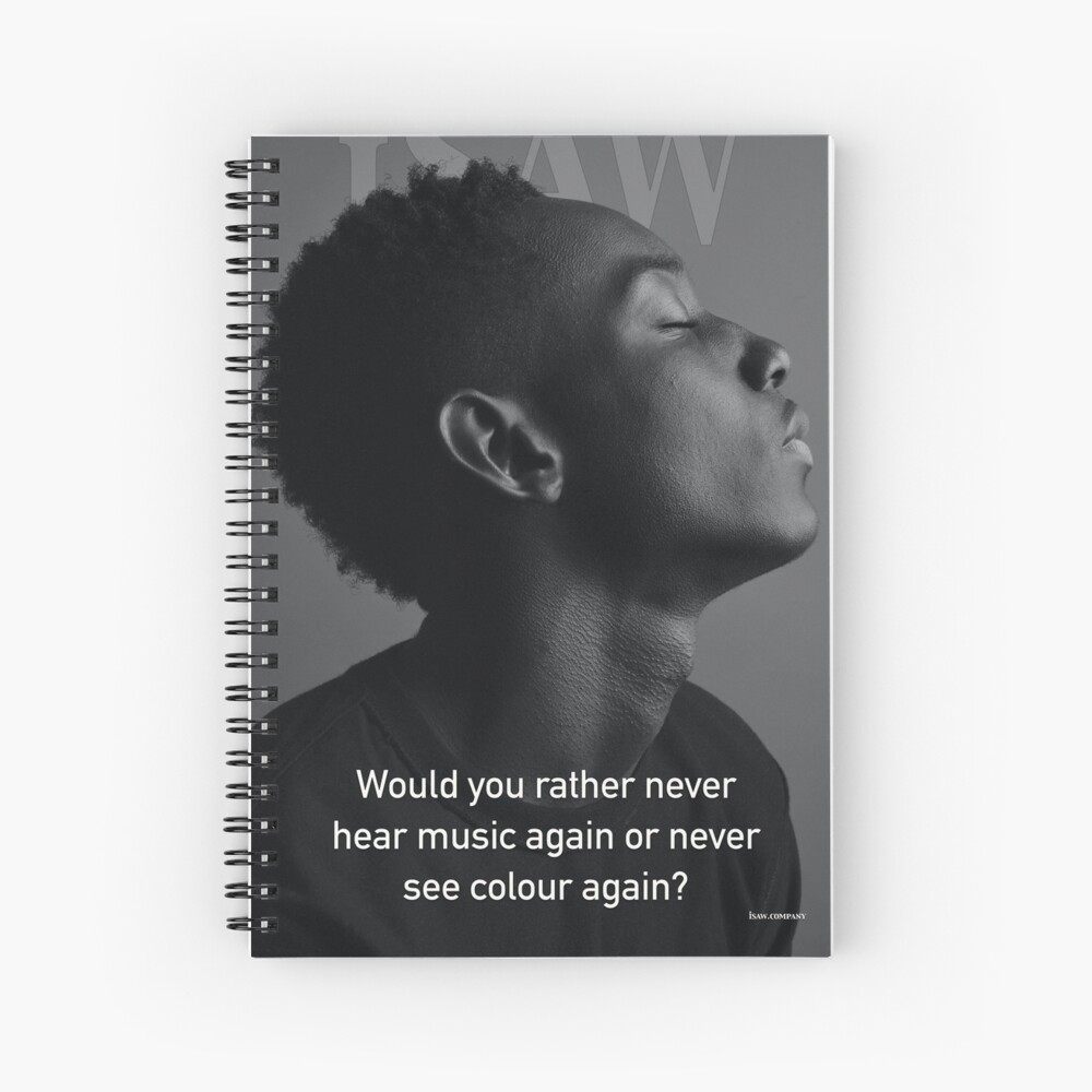 Would You Rather Never Hear Music Again or Never See Colour Again Spiral Notebook