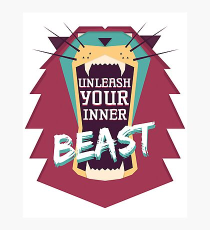 Unleash Your Inner Beast Photographic Print