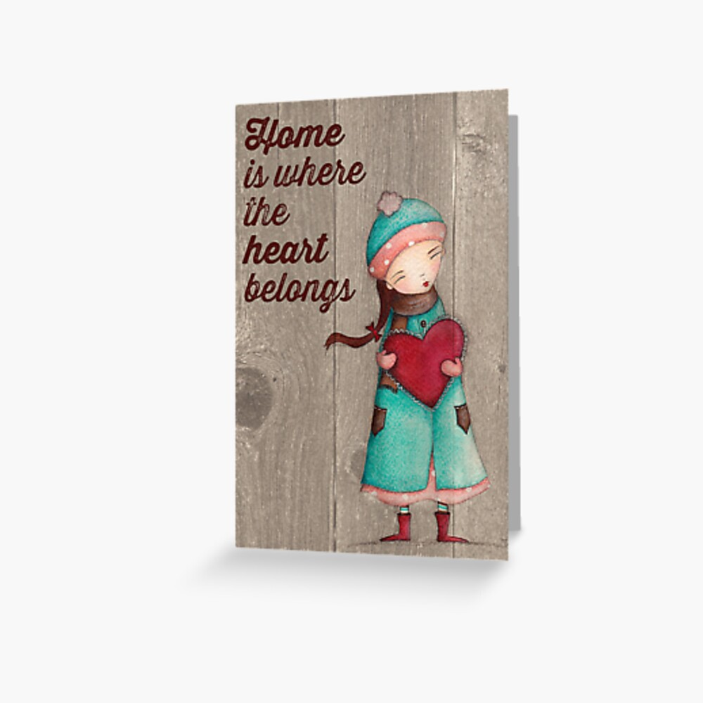 Home Is Where The Heart Belongs Greeting Card