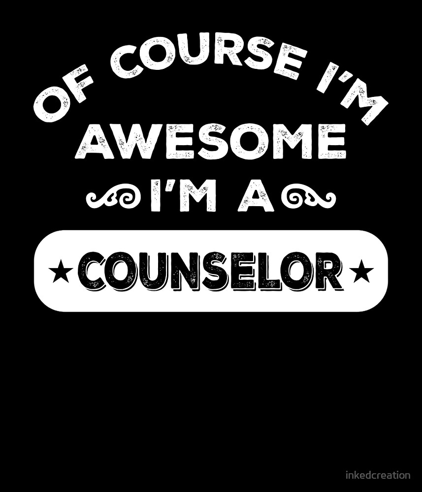 OF COURSE I'M AWESOME I'M A COUNSELOR by inkedcreation