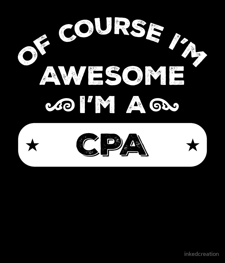 OF COURSE I'M AWESOME I'M A CPA by inkedcreation