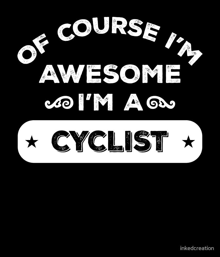 OF COURSE I'M AWESOME I'M A CYCLIST by inkedcreation