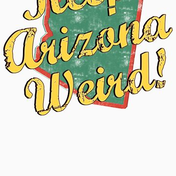Arizona - Keep Arizona Weird by SportsT-Shirts