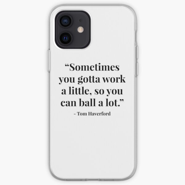 """""""Sometimes you gotta work a little, so you can ball a lot."""" - Tom Haverford iPhone Soft Case"""