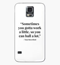 """""""Sometimes you gotta work a little, so you can ball a lot."""" - Tom Haverford Case/Skin for Samsung Galaxy"""