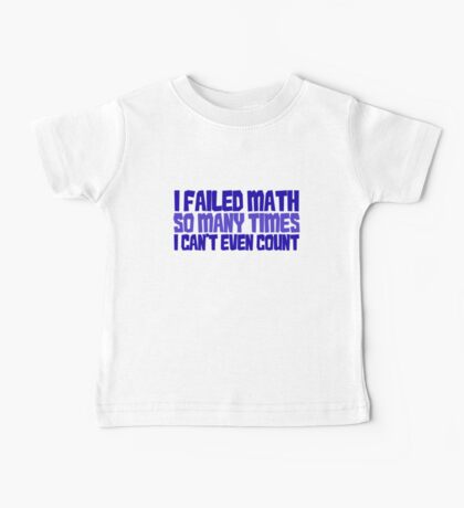 I failed math so many times i can't even count Kids Clothes