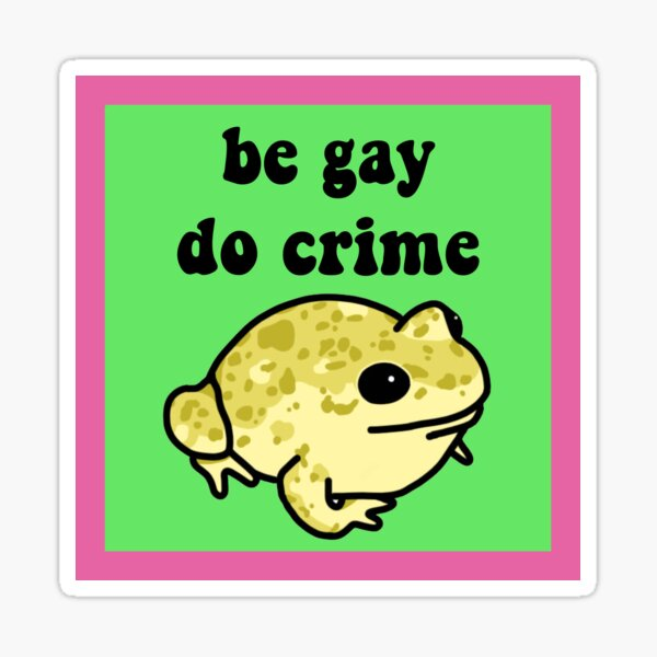 Be Gay Do Crime Frog Sticker