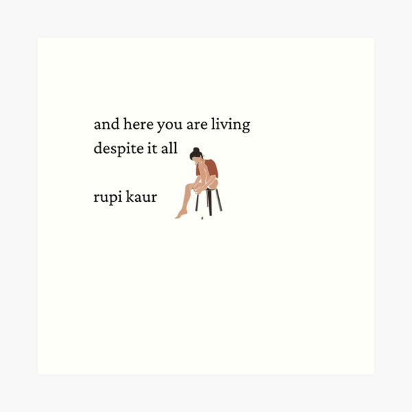 Rupi Kaur- Despite it All Art Print
