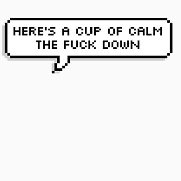 Here's a Cup of Calm the Fuck Down by Drawingsbymaci