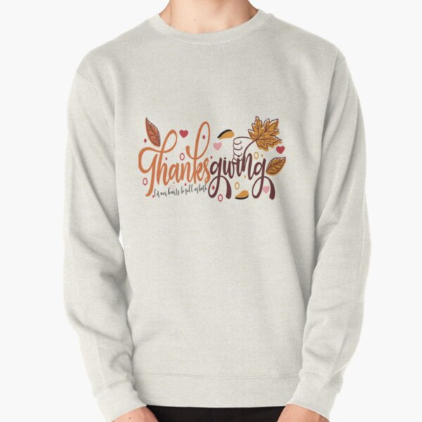 Thanks giving let our hearts be full of both Pullover Sweatshirt