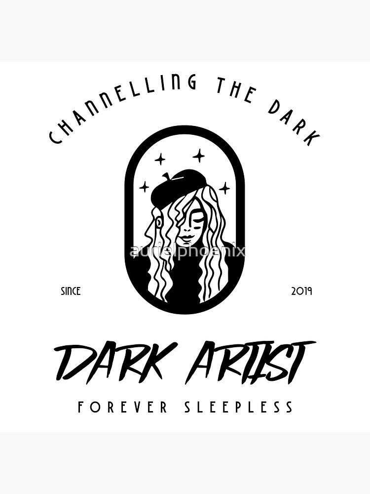 Dark Artist - Channelling the Dark, forever sleepless by aurielphoenix