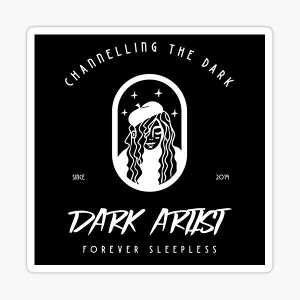 Dark Artist - Channelling the Dark, forever sleepless Sticker