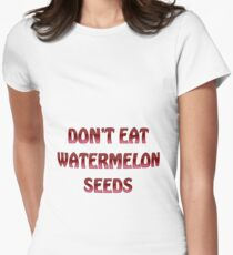 Don't eat watermelon seeds Women's Fitted T-Shirt