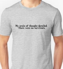 My train of thought derailed. There were no survivors T-Shirt