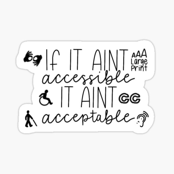 if it aint accessible it aint acceptable.  Sticker