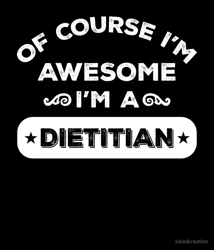 OF COURSE I'M AWESOME I'M A DIETITIAN by inkedcreation