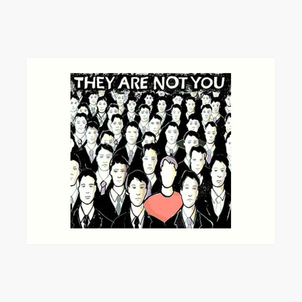 They Are Not You Art Print