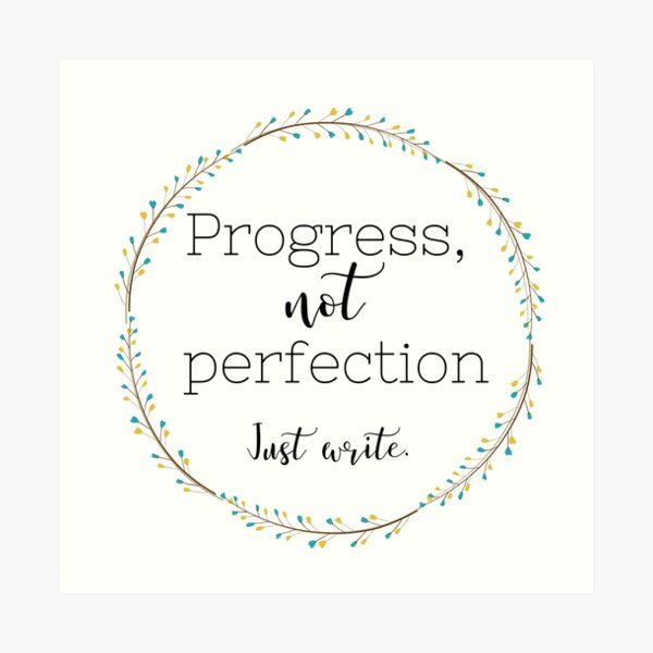 Progress, Not Perfection (Just Write) Art Print