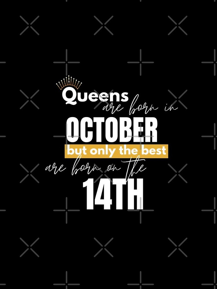 Queens are born in October but only the best are born on October 14th by TeeKit