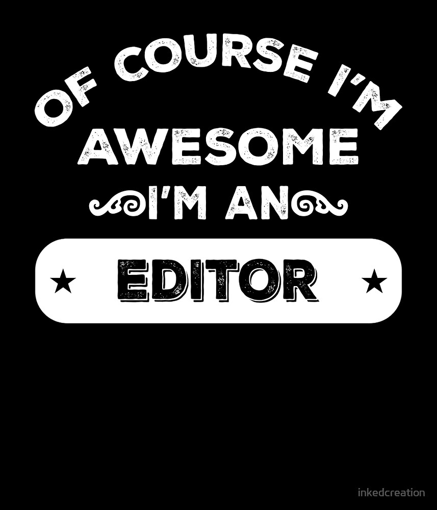 OF COURSE I'M AWESOME I'M AN EDITOR by inkedcreation