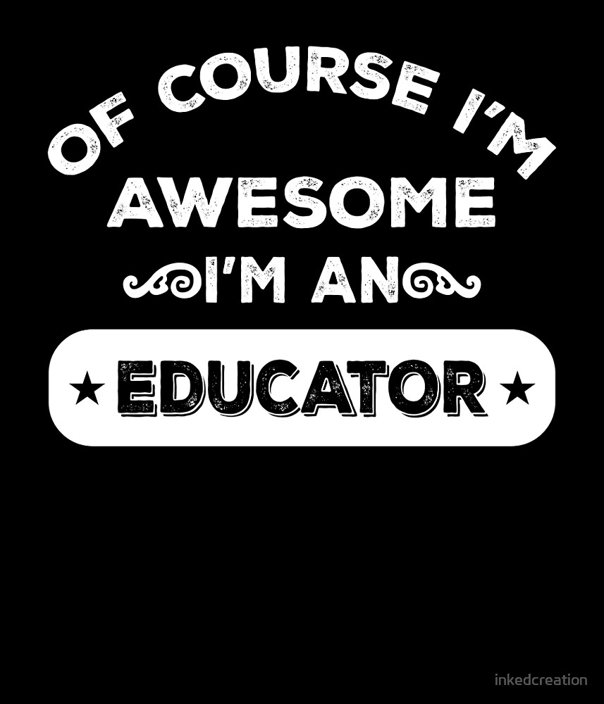OF COURSE I'M AWESOME I'M AN EDUCATOR by inkedcreation