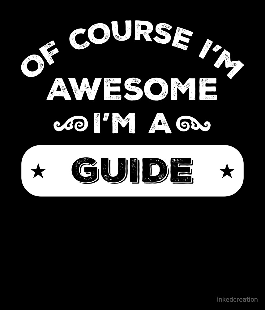 OF COURSE I'M AWESOME I'M A GUIDE by inkedcreation