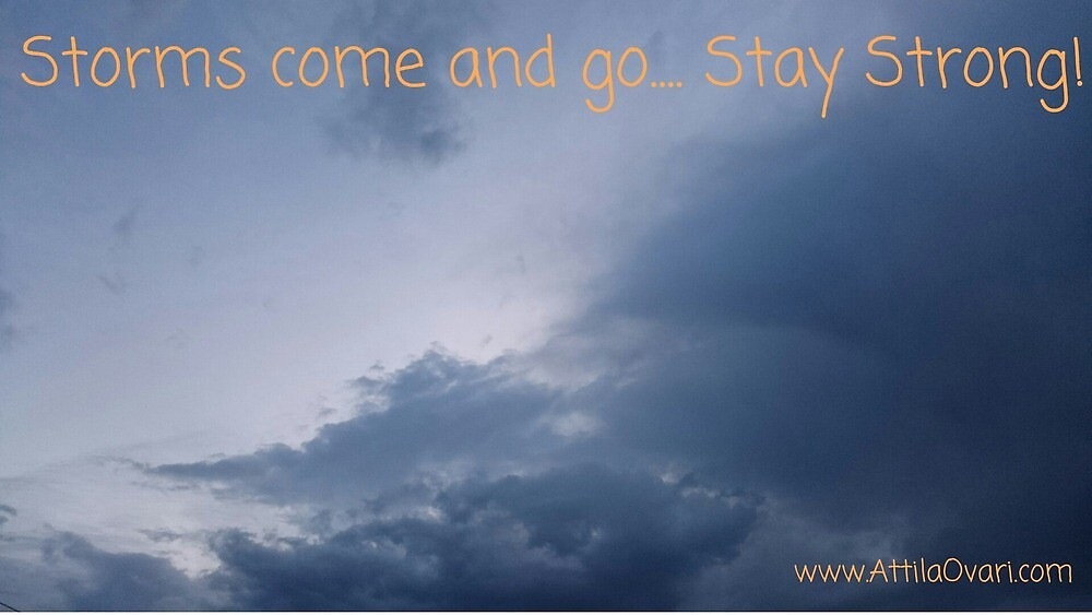 Storms come and go... Stay Strong! by Attila Ovari