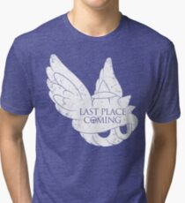 Last Place is Coming Tri-blend T-Shirt