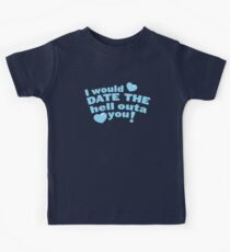 I would date the Hell outa you! Kids Tee