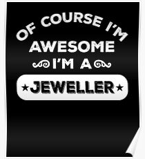 OF COURSE I'M AWESOME I'M A JEWELLER Poster