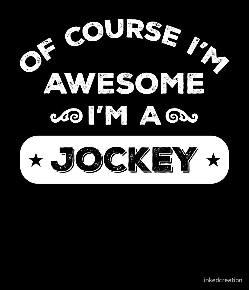 OF COURSE I'M AWESOME I'M A JOCKEY by inkedcreation