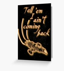 Tell 'em I ain't coming back Greeting Card
