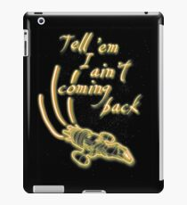 Tell 'em I ain't coming back iPad Case/Skin