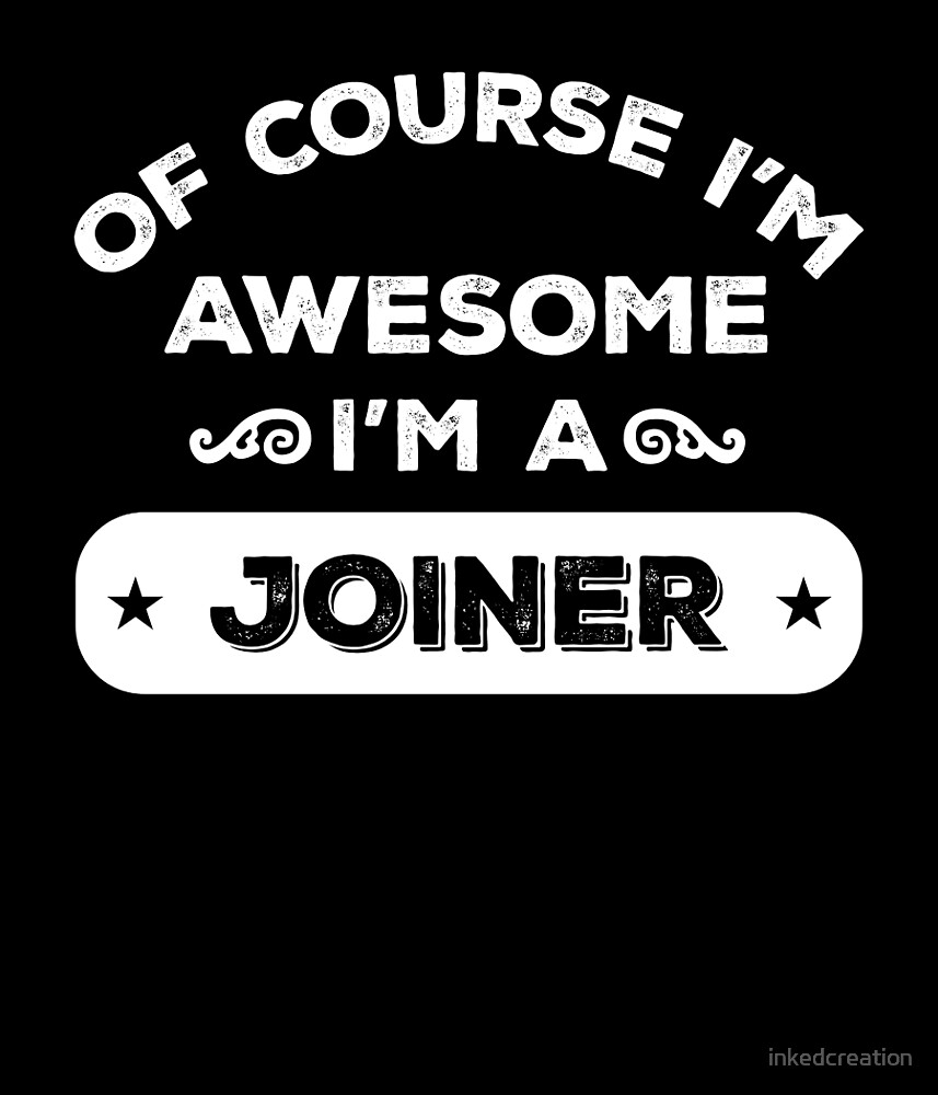 OF COURSE I'M AWESOME I'M A JOINER by inkedcreation