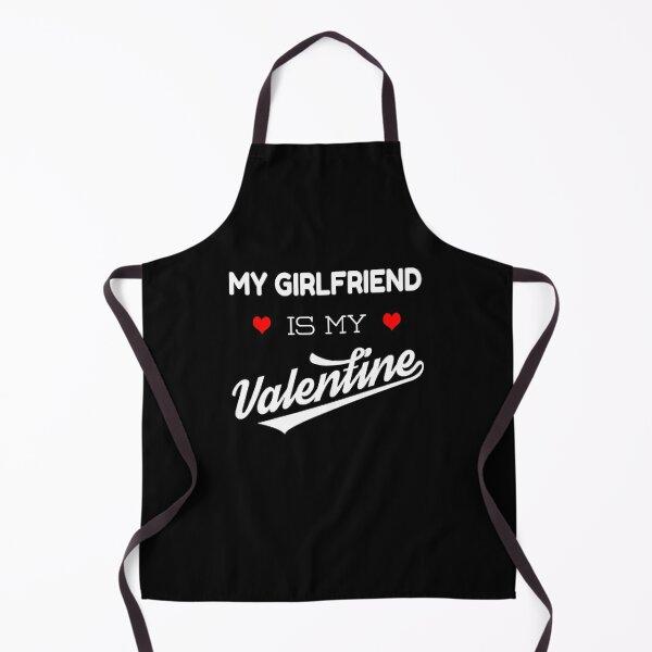 My Girlfriend Is My Valentine Valentines Gift Idea Apron