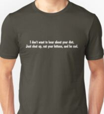 I don't want to hear about your diet. Just shut up, eat your lettuce, and be sad. T-Shirt