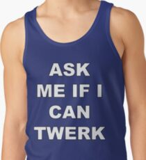 ASK ME IF I CAN TWERK T-Shirt