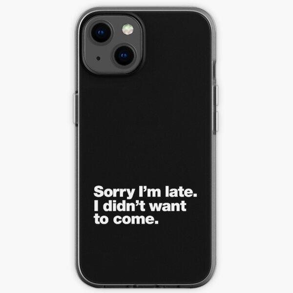 Veillez excuser mon retard. Je ne voulais pas venir. Coque souple iPhone