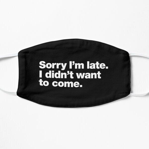 Entschuldigung, ich bin zu spät. Ich wollte nicht kommen. Kleine Maske