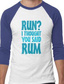 Run? I thought you said rum T-Shirt