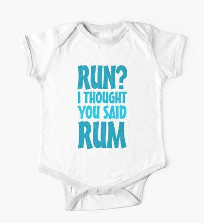Run? I thought you said rum Kids Clothes