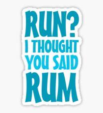 Run? I thought you said rum Sticker