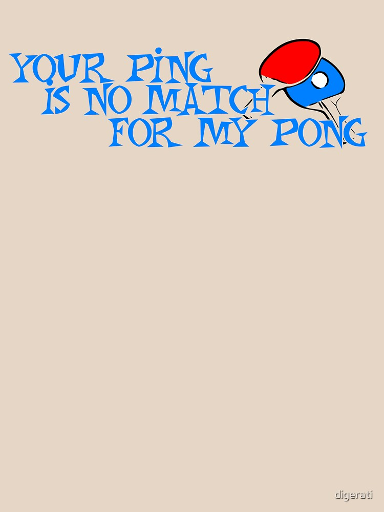 Your ping is no match for my pong by digerati