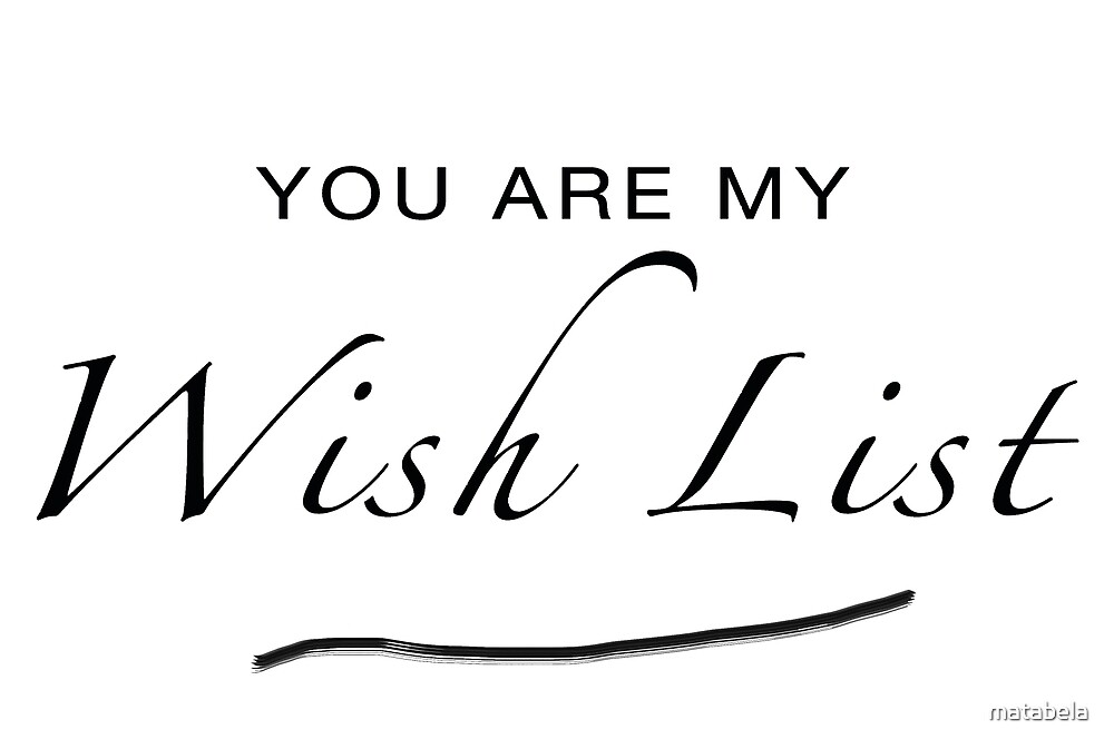 You are my Wish List  by matabela