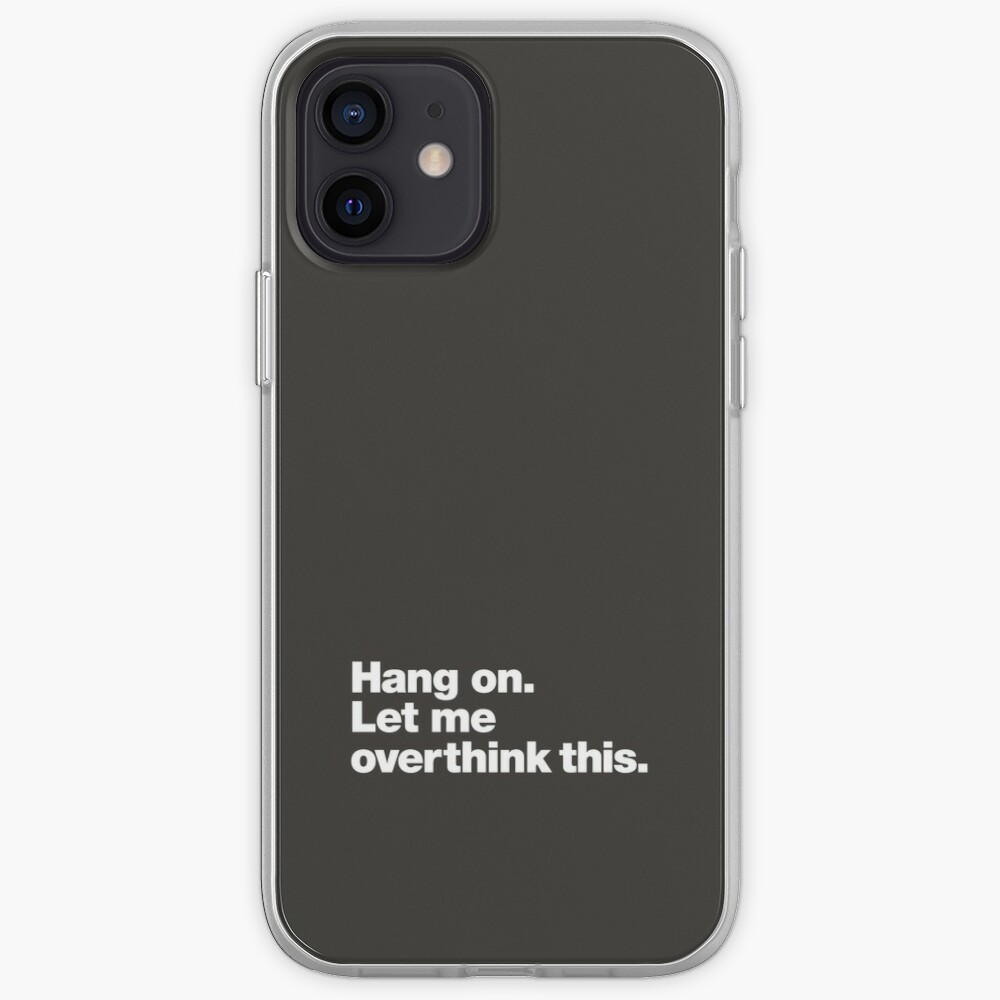 Hang on. Let me overthink this. iPhone Case & Cover