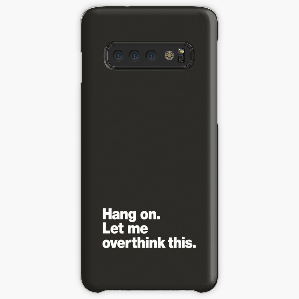 Hang on. Let me overthink this. Case & Skin for Samsung Galaxy