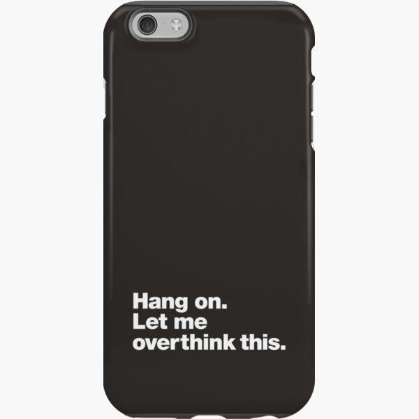 Hang on. Let me overthink this. iPhone Tough Case